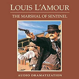 The Marshal of Sentinel (Dramatization) | [Louis L'Amour]
