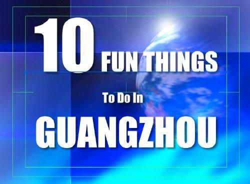 TEN FUN THINGS TO DO IN GUANGZHOU