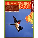 The Hummingbird Book: The Complete Guide to Attracting, Identifying, and Enjoying Hummingbirds ~ Lillian Q. Stokes