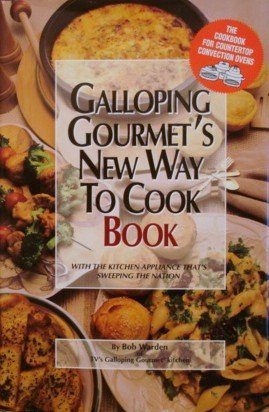Galloping Gourmet's new way to cook book: With the kitchen appliance that's sweeping the nation : the cookbook for countertop convection ovens (A New Way To Cook compare prices)