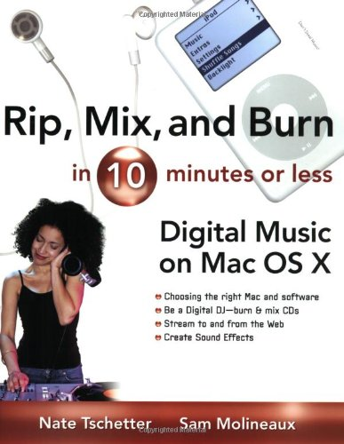 Rip, Mix, and Burn in 10 Minutes or Less: Digital Music on the Mac OS X