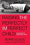 Raising the Perfectly Imperfect Child: Facing the Challenges with Strength, Courage, and Hope