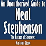 An Unauthorized Guide to Neal Stephenson: The Author of Seveneves | Malcolm Stone