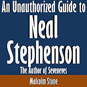 An Unauthorized Guide to Neal Stephenson: The Author of Seveneves Audiobook