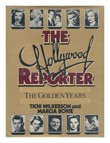 The Hollywood reporter: The golden years First edition by Wilkerson, Tichi (1984) Hardcover