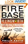 Fire Base Illingworth: An Epic True S...