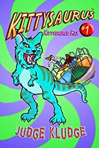 Kittysaurus Rex - Book One Of The Kittysaurus Series by Judge Kludge ebook deal