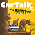 Car Talk: The Hatchback of Notre Dame: More Car Talk Classics Audiobook by Tom Magliozzi, Ray Magliozzi Narrated by Tom Magliozzi, Ray Magliozzi