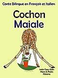 Conte Bilingue en Fran�ais et Italien: Cochon - Maiale (Apprendre l'italien t. 2)