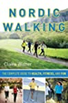 Nordic Walking: The Complete Guide to...