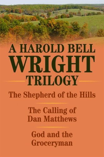 A Harold Bell Wright Trilogy: The Shepherd of the Hills/The Calling of Dan Matthews/God and the Groceryman