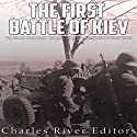 The First Battle of Kiev: The History of the Soviet Red Army's Most Disastrous Defeat of World War II Audiobook by  Charles River Editors Narrated by Mark Norman