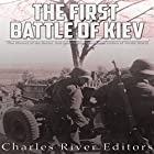 The First Battle of Kiev: The History of the Soviet Red Army's Most Disastrous Defeat of World War II Hörbuch von  Charles River Editors Gesprochen von: Mark Norman