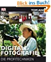 Digitale Fotografie - Die Profitechniken