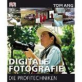 """Digitale Fotografie - Die Profitechnikenvon """"Tom Ang"""""""