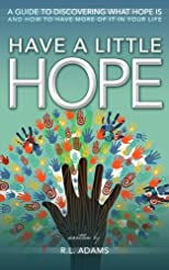 Have a Little Hope - An Inspirational Guide to Discovering What Hope Is and How to Have More of it in your Life (The Inspirational Books Series)