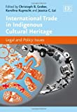 International Trade in Indigenous and Cultural Heritage: Legal and Policy Issues