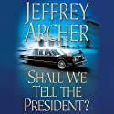 Shall We Tell the President?: Kane & Abel, Book 3 Audiobook by Jeffrey Archer Narrated by Lorelei King