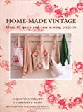 Christina Strutt Home-Made Vintage: Over 40 Quick and Easy Sewing Projects From the Creative Talent of Cabbages & Roses, the Vintage-Style Fabric Company