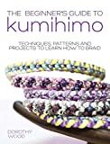Download The Beginner's Guide to Kumihimo: Techniques, patterns and projects to learn how to braid