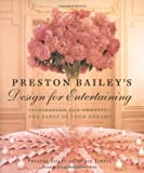 Preston Baileys Design for Entertaining: Inspiration for Creating the Party of Your Dreams