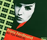 Do You Want To [CD 1] Franz Ferdinand