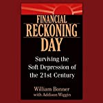 Financial Reckoning Day: Surviving the Soft Depression of the 21st Century | William Bonner,Addison Wiggin