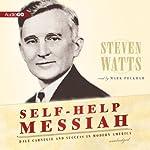 Self-Help Messiah: Dale Carnegie and Success in Modern America | Steven Watts