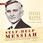Self-Help Messiah: Dale Carnegie and Success in Modern America | [Steven Watts]