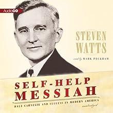 Self-Help Messiah: Dale Carnegie and Success in Modern America   Livre audio Auteur(s) : Steven Watts Narrateur(s) : Mark Peckham
