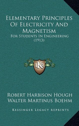 Elementary Principles of Electricity and Magnetism: For Students in Engineering (1913)