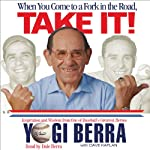When You Come to a Fork in the Road, Take It! | Yogi Berra,Dave Kaplan