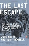The Last Escape: The Untold Story of Allied Prisoners of War in Europe 1944-45 (0142004472) by Nichol, John