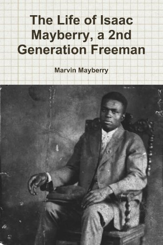The Life Of Isaac Mayberry, A 2Nd Generation Freeman