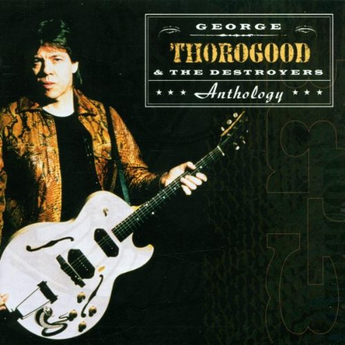 George Thorogood & The Destroyers - Anthology  (Disk 2) - Zortam Music
