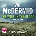 The Wire in the Blood Audiobook by Val McDermid Narrated by Saul Reichlin