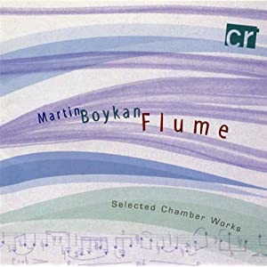 Martin Boykan: Flume (fantasy for clarinet & piano); Sonata for violin and piano; A Packet for Susan (for mezzo-soprano & piano); String Quartet No. 1