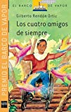 img - for Los cuatro amigos de siempre / The Four Friends of Always (El Barco De Vapor: Serie Naranja / the Steamboat: Orange Series) (Spanish Edition) by Gilberto Rendon Ortiz (2011-02-28) book / textbook / text book