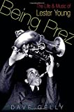 Being Prez: The Life and Music of Lester Young