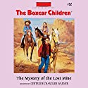 The Mystery of the Lost Mine: The Boxcar Children Mysteries, Book 52 (       UNABRIDGED) by Gertrude Chandler Warner Narrated by Tim Gregory