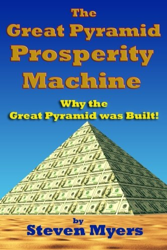 The Great Pyramid Prosperity Machine: Why the Great Pyramid was Built!