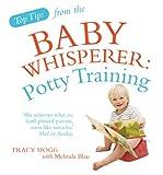 Melinda Blau Top Tips from the Baby Whisperer: Potty Training (Top Tips from/Baby Whisperer)