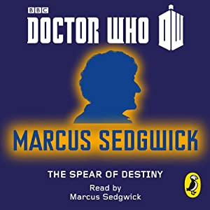 Doctor Who: The Spear of Destiny: Third Doctor: 50th Anniversary | [Marcus Sedgwick]