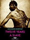 Twelve Years a Slave: Narrative of Solomon Northup, a Citizen of New York, Kidnapped In Washington City in 1841 and Rescued in 1853, From a Cotton Plantation Near the Red River in Louisiana.