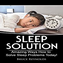 Sleep Solution: Amazing Ways How to Solve Sleep Problems Today! Audiobook by Bruce Reynolds Narrated by Charles King