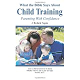 What the Bible Says About Child Training (2nd Edition) ~ J. Richard Fugate