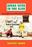 Buena Vista in the Club: Rap, Reggaetón, and Revolution in Havana (Refiguring American Music) (0822349590) by Baker, Geoffrey