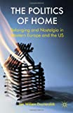 img - for The Politics of Home: Belonging and Nostalgia in Europe and the United States book / textbook / text book