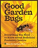img - for Good Garden Bugs: Everything You Need to Know about Beneficial Predatory Insects book / textbook / text book