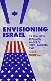 Envisioning Israel: The Changing Ideals and Images of North American Jews (American Jewish Civilization Series)